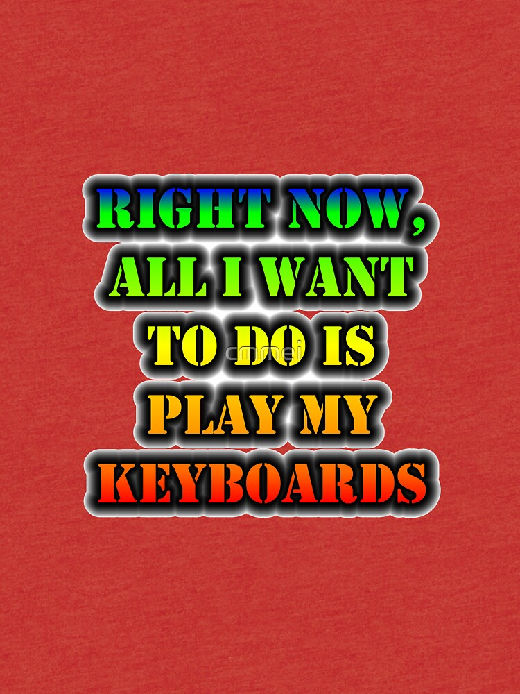 Right Now, All I Want To Do Is Play My Keyboards by cmmei
