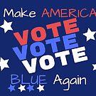 Make America Blue Again VOTE VOTE VOTE by TheKitch