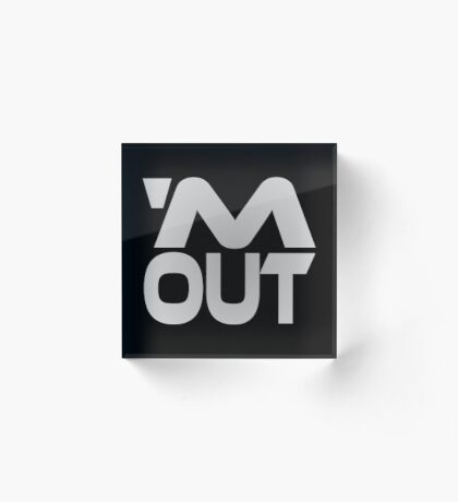 'M Out Acrylic Block
