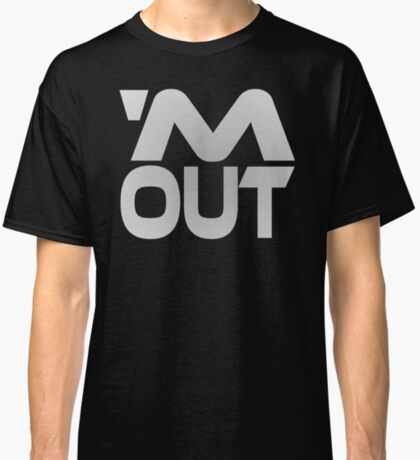 'M Out Classic T-Shirt