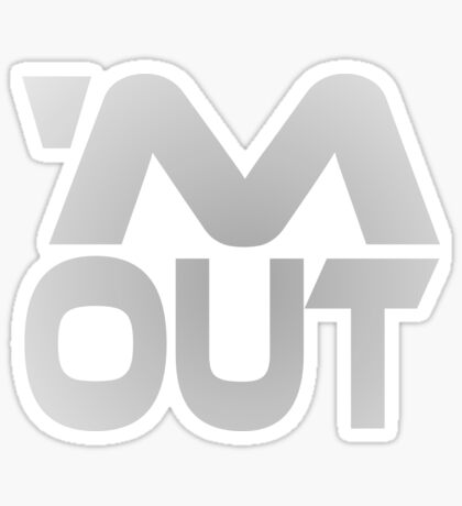 'M Out Sticker