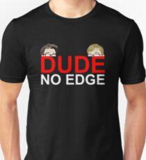Dude, NO EDGE T-Shirt