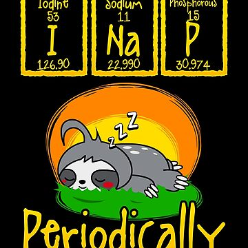 I Nap Periodically Funny Periodic Table Sloth Animal Lover by Sinjy