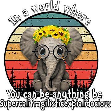 Elephant supercalifragilisticexpialidocious by dontpanictees