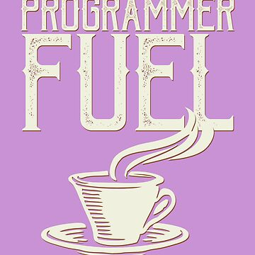 Programmer Fuel - Strong Cup of Coffee by DaveM7054