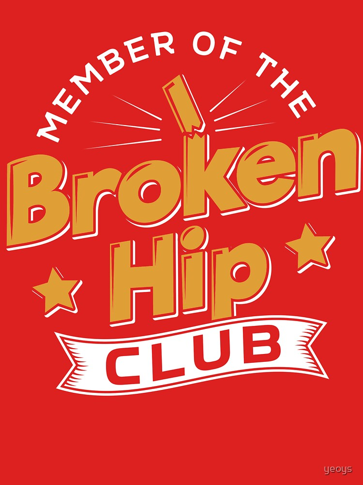 Member Of The Broken Hip Club - Recovery Quotes Gift von yeoys