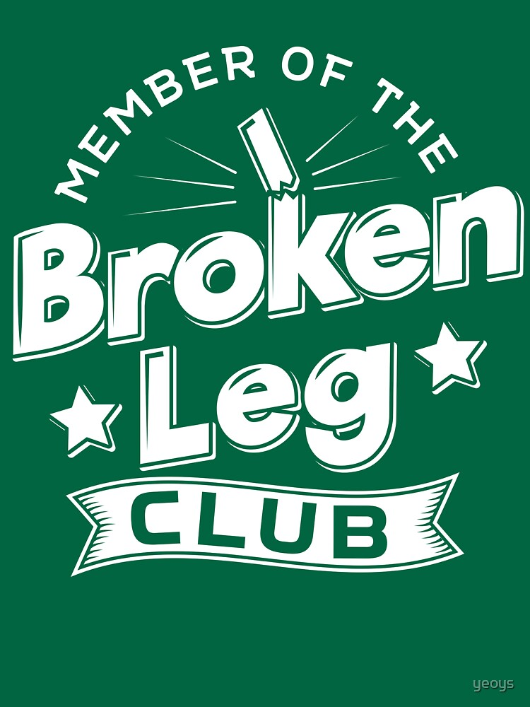 Member Of The Broken Leg Club - Recovery Quotes Gift von yeoys