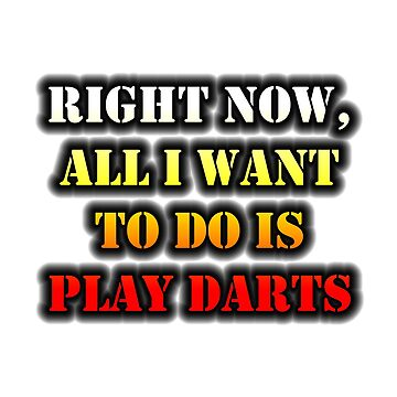 Right Now, All I Want To Do Is Play Darts by cmmei