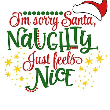 I'm Sorry Santa Naughty just feels Nice by fermo