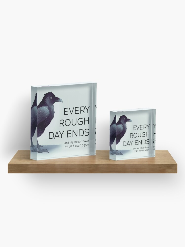 """Alternate view of """"Every Rough Day Ends"""" Raven Acrylic Block"""