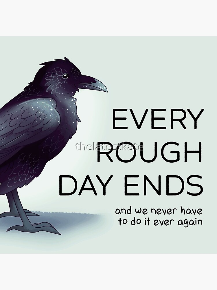 """""""Every Rough Day Ends"""" Raven by thelatestkate"""