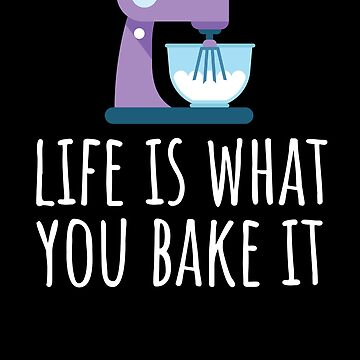 Cute Baking Design - Life is What You Bake It by EstelleStar