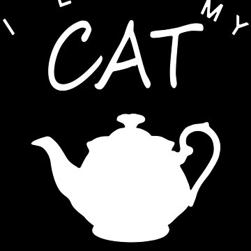 I Love My Cat Tea Pots And Naps by Vroomie