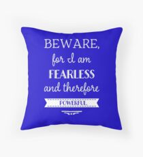 Beware, I Am Fearless and Therefore Powerful  Throw Pillow