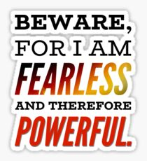 Beware, I Am Fearless and Therefore Powerful  Sticker