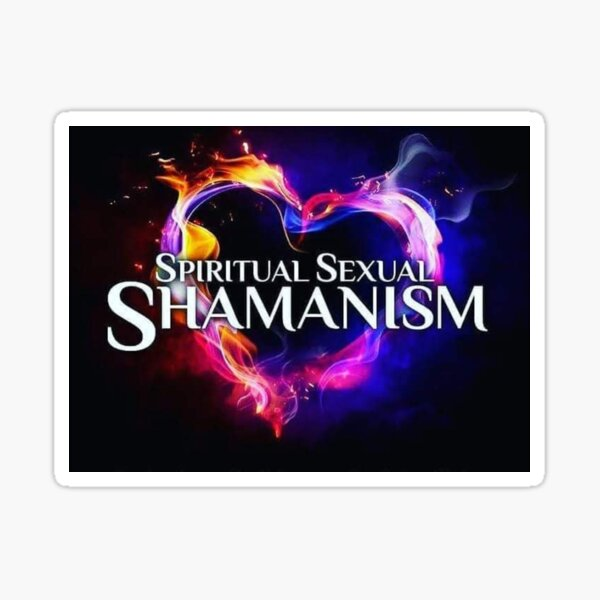 Spiritual Sexual Shamanism  Sticker