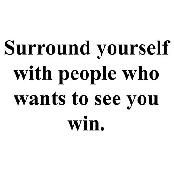 Surround Yourself (Quotes) by TheImmortalKing