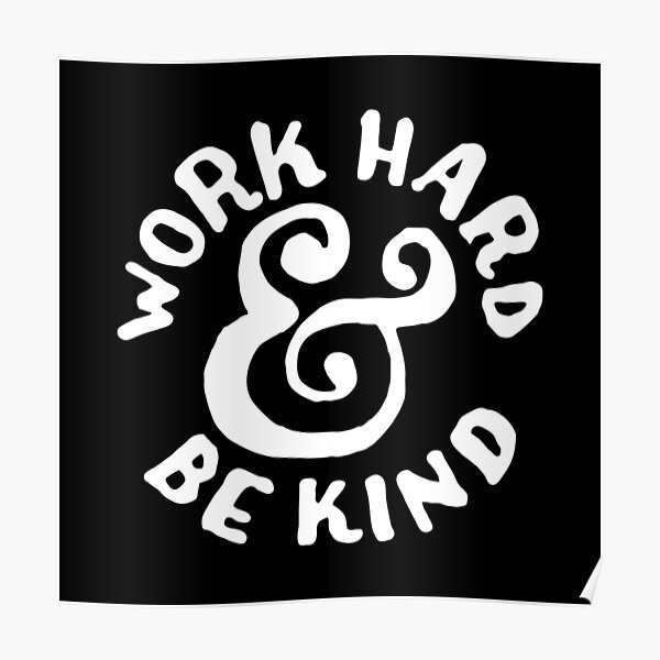 Work hard and be kind  Poster