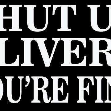 Shut up Liver You're Fine by sols
