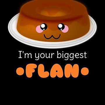 I'm Your Biggest Flan Cute Flan Pun by DogBoo