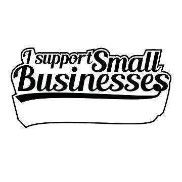 I Support Small Businesses (v2) by BlueRockDesigns