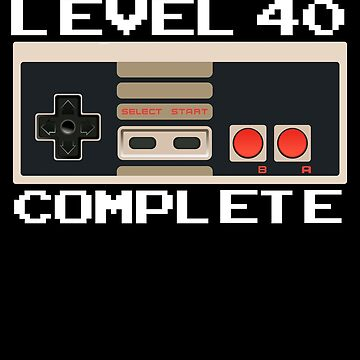 Level 40 Complete Video Gamer 40th Birthday Gift by Teeshirtrepub