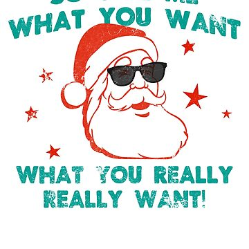 So tell me what you really really want Shirt - Funny Santa Christmas Shirt  by LuckyU-Design