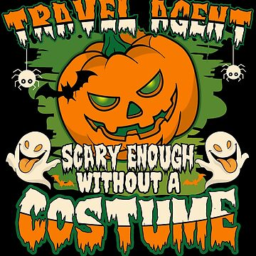 Travel Agent Scary Enough Without A Costume by BBPDesigns