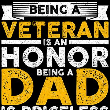 Being a Veteran is an Honor - Being a Dad is Priceless by SixtieShirts