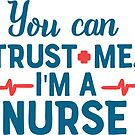 You Can Trust Me, I'm A Nurse T-shirt by wantneedlove
