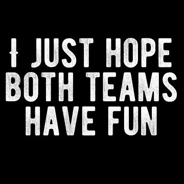 I Just Hope Both Teams Have Fun / Funny Football Wife / Funny Sports / Funny Sayings by kolbasound