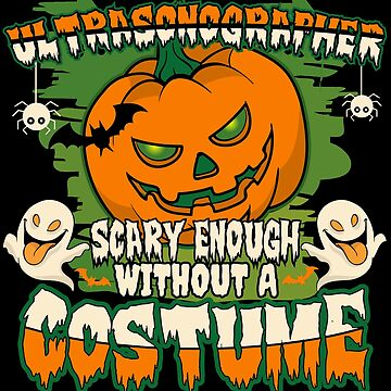 Ultrasonographer Scary Enough Without A Costume by BBPDesigns