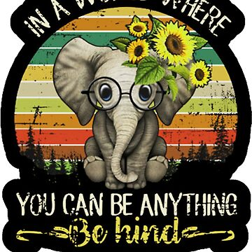 In A World Where You Can Be Anything Be Kind Elephant Vintage by TPGraphic