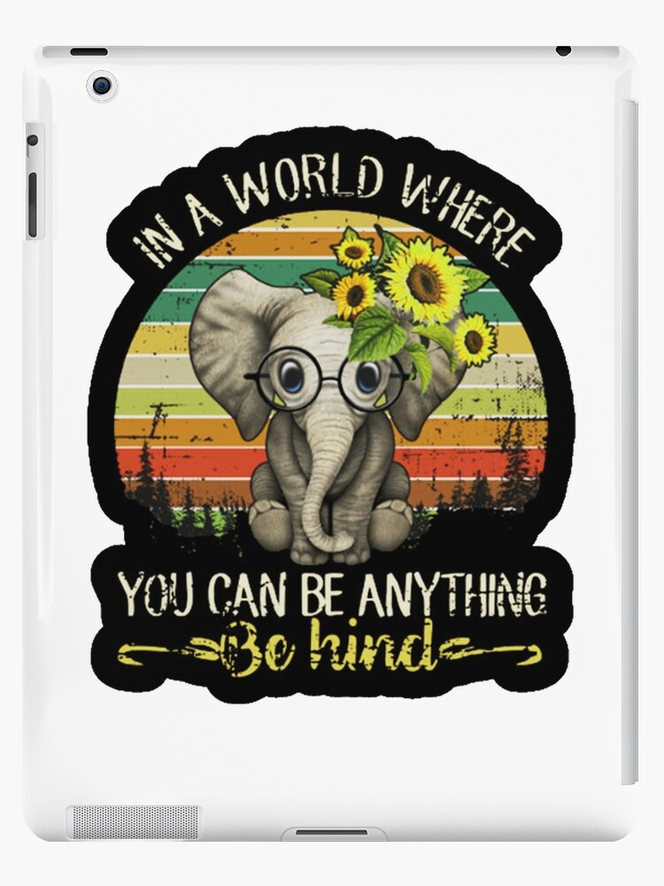 c28fe65e4 In A World Where You Can Be Anything Be Kind Elephant Vintage
