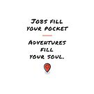 Adventures Fill Your Soul by DarinaDrawing