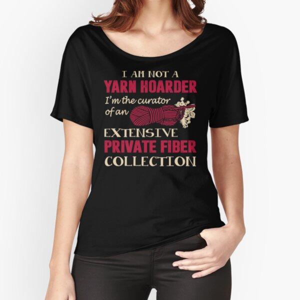 I'm Not A Yarn Hoarder Funny T Shirt Relaxed Fit T-Shirt