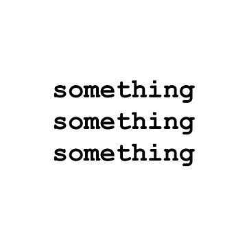 Something Something Something design by GetItGiftIt