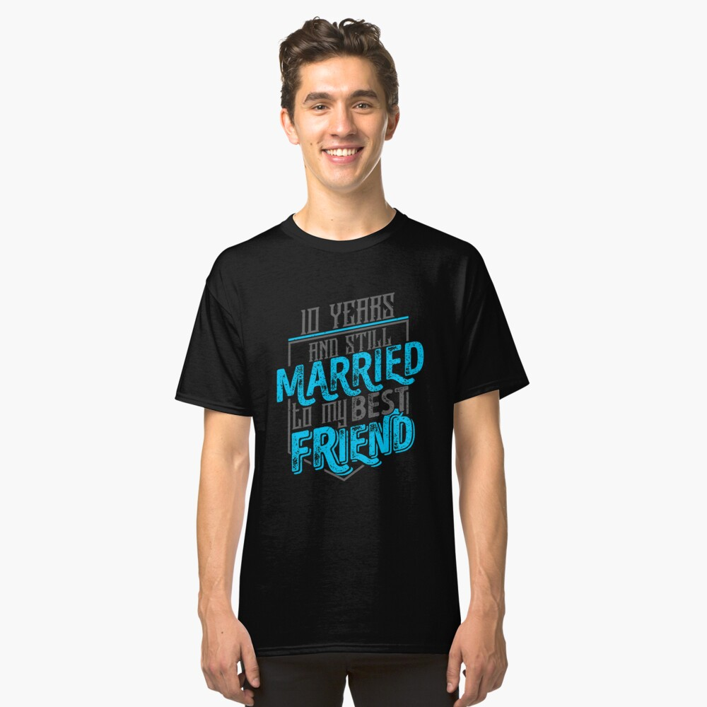 '10 Years and Still Married' Cute Wedding Anniversary Gift Classic T-Shirt Front