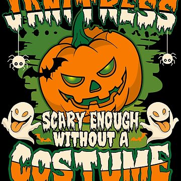 Janitress Scary Enough Without A Costume by BBPDesigns