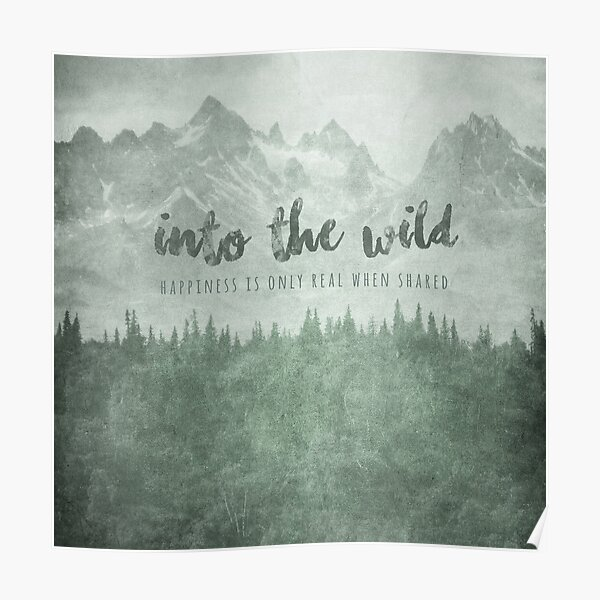 Into The Wild - Movie Poster with Quote - Happiness Is Only Real When Shared Poster