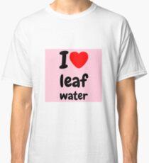 I LOVE LEAF WATER  Classic T-Shirt