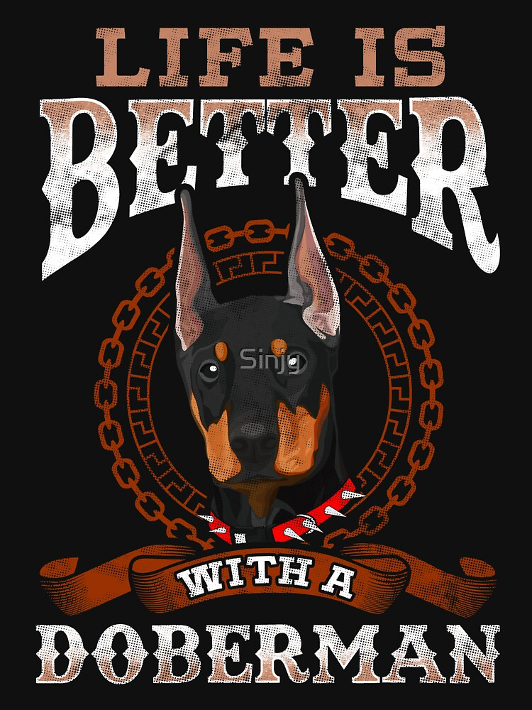 Life Is Better With A Doberman by Sinjy