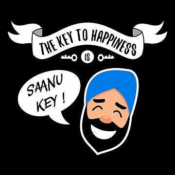 The Key to Happiness is Saanu Key - Funny Indian Sikh by mrhighsky
