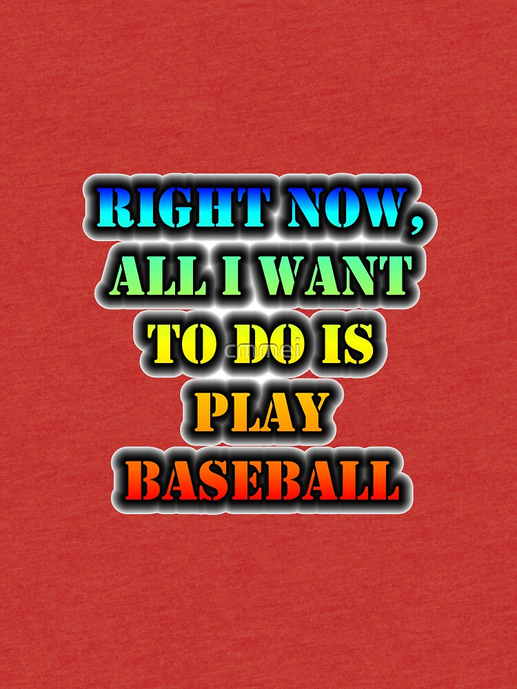 Right Now, All I Want To Do Is Play Baseball by cmmei