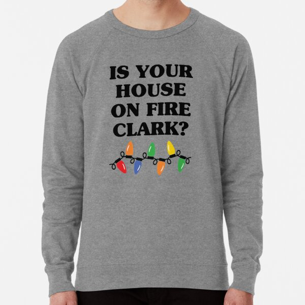 Is Your House On Fire Clark? Lightweight Sweatshirt