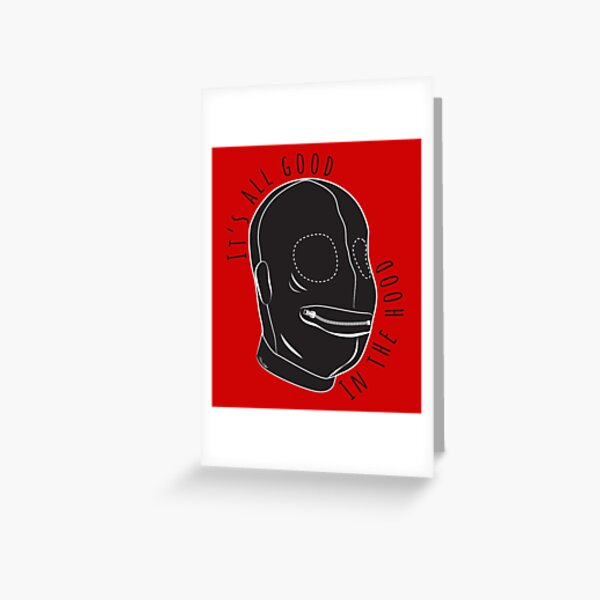 All Good In The Hood - BDSM Funny  Greeting Card