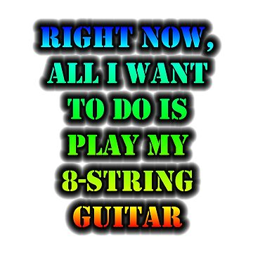 Right Now, All I Want To Do Is Play My 8-String Guitar by cmmei