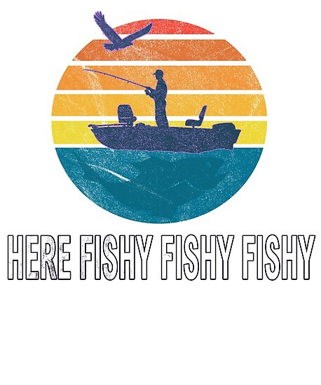 5f661e43 Funny Fishing Pun Here fishy fishy fishy Salmon Bass Perch Trout Walleye  Pike Anglers Gift Idea T-Shirt