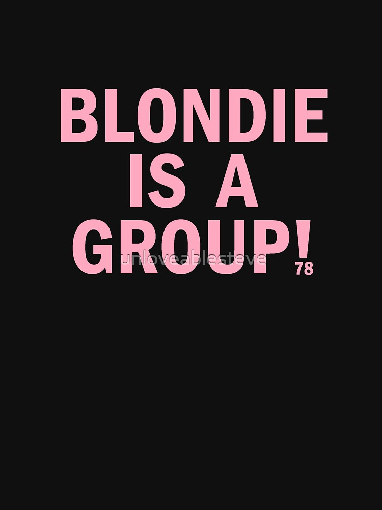 Blondie is a group by unloveablesteve