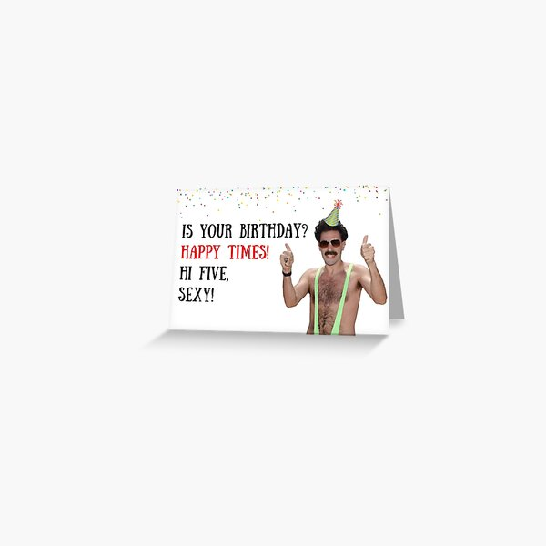 Borat Happy Times, Borat birthday card, meme greeting cards Greeting Card